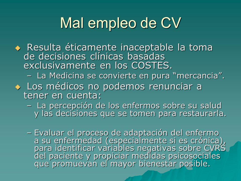 Mal empleo de CV Resulta éticamente inaceptable la toma de decisiones clínicas basadas exclusivamente en los COSTES. Resulta éticamente inaceptable la