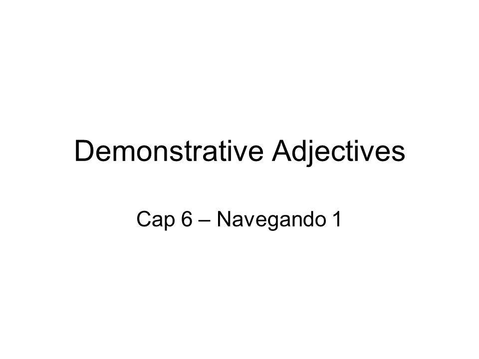 Demonstrative Adjectives Cap 6 – Navegando 1