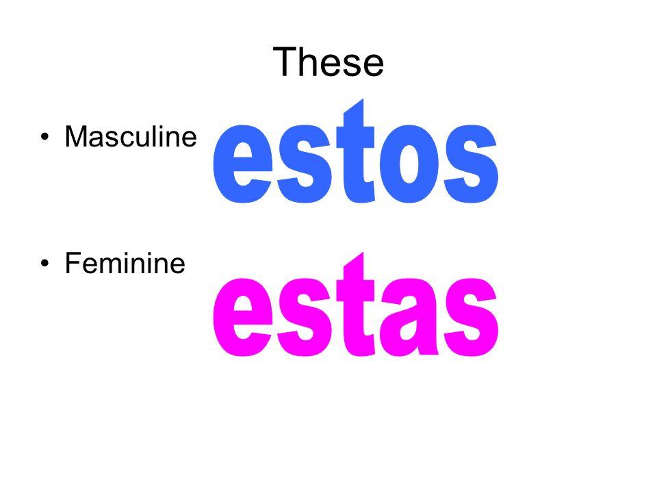These Masculine Feminine