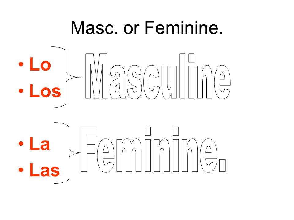 Masc. or Feminine. Lo Los La Las