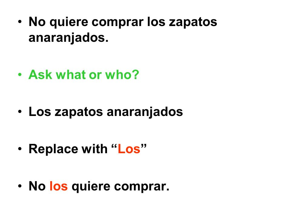 No quiere comprar los zapatos anaranjados. Ask what or who.