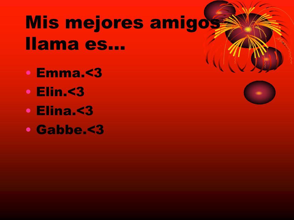 Mis mejores amigos llama es… Emma.<3 Elin.<3 Elina.<3 Gabbe.<3