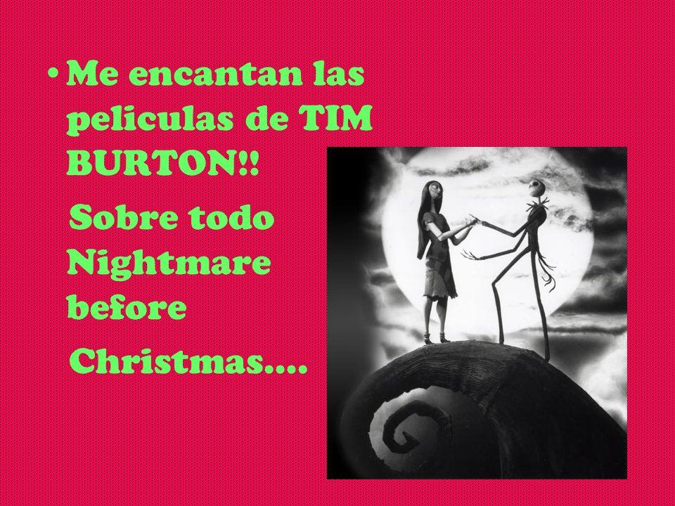 Me encantan las peliculas de TIM BURTON!! Sobre todo Nightmare before Christmas….
