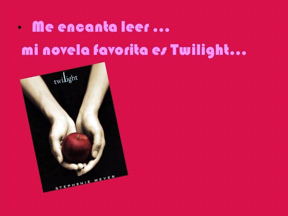Me encanta leer … mi novela favorita es Twilight…