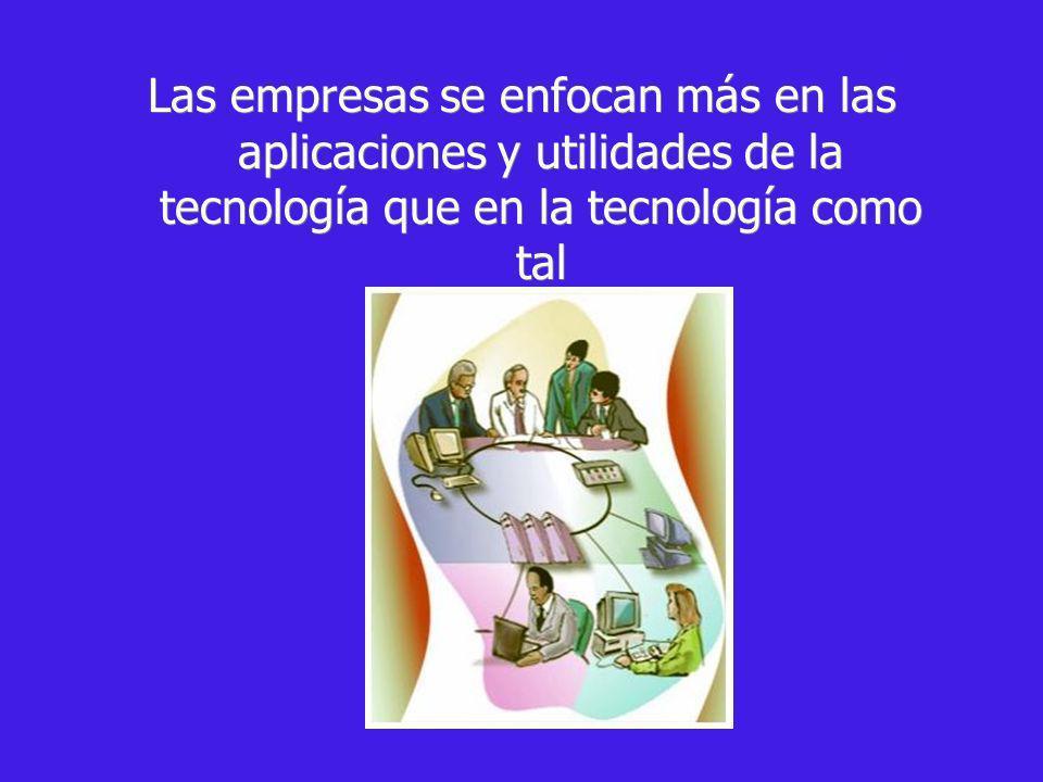 Las empresas se enfocan más en las aplicaciones y utilidades de la tecnología que en la tecnología como tal