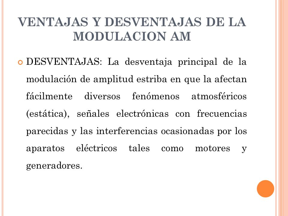 VENTAJAS Y DESVENTAJAS DE LA MODULACION AM DESVENTAJAS: La desventaja principal de la modulación de amplitud estriba en que la afectan fácilmente dive
