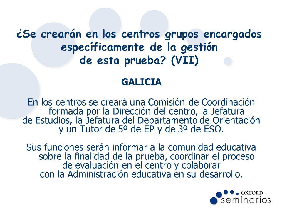 ¿Se crearán en los centros grupos encargados específicamente de la gestión de esta prueba? (VII) GALICIA En los centros se creará una Comisión de Coor