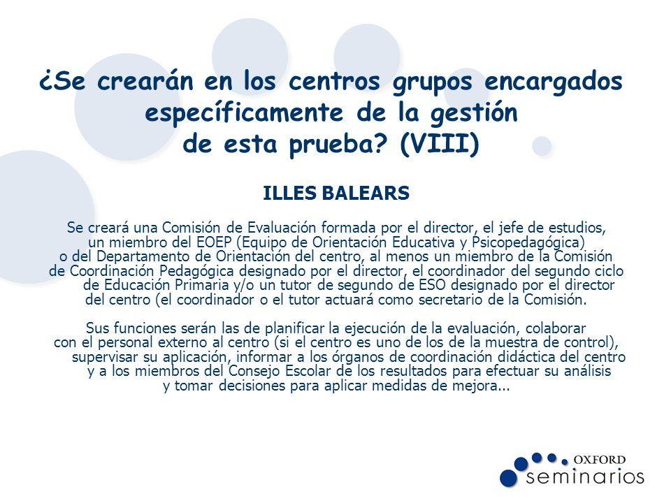 ¿Se crearán en los centros grupos encargados específicamente de la gestión de esta prueba? (VIII) ILLES BALEARS Se creará una Comisión de Evaluación f