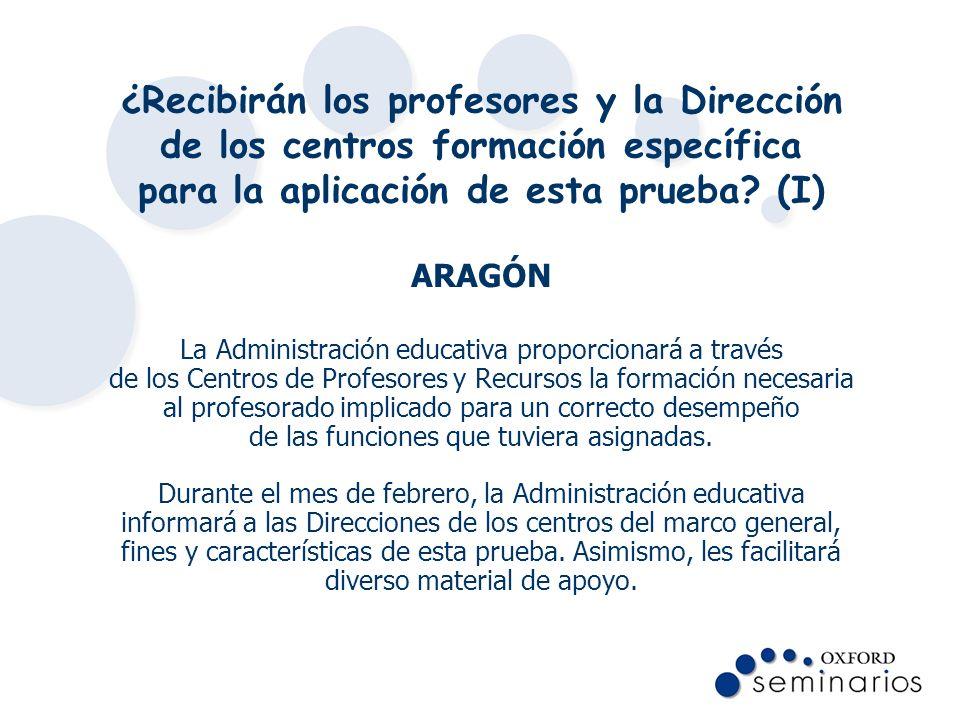 ¿Recibirán los profesores y la Dirección de los centros formación específica para la aplicación de esta prueba? (I) ARAGÓN La Administración educativa