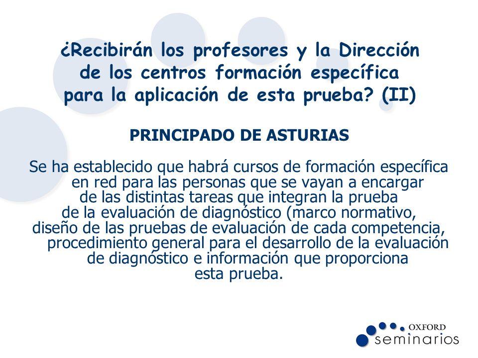¿Recibirán los profesores y la Dirección de los centros formación específica para la aplicación de esta prueba? (II) PRINCIPADO DE ASTURIAS Se ha esta