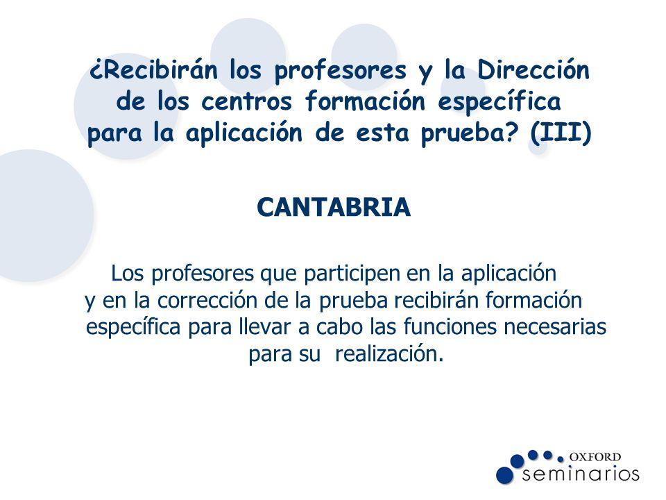 ¿Recibirán los profesores y la Dirección de los centros formación específica para la aplicación de esta prueba? (III) CANTABRIA Los profesores que par