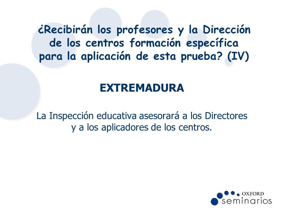 ¿Recibirán los profesores y la Dirección de los centros formación específica para la aplicación de esta prueba? (IV) EXTREMADURA La Inspección educati