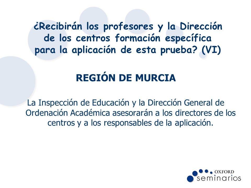 ¿Recibirán los profesores y la Dirección de los centros formación específica para la aplicación de esta prueba? (VI) REGIÓN DE MURCIA La Inspección de