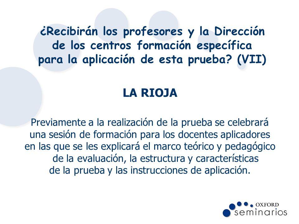 ¿Recibirán los profesores y la Dirección de los centros formación específica para la aplicación de esta prueba? (VII) LA RIOJA Previamente a la realiz