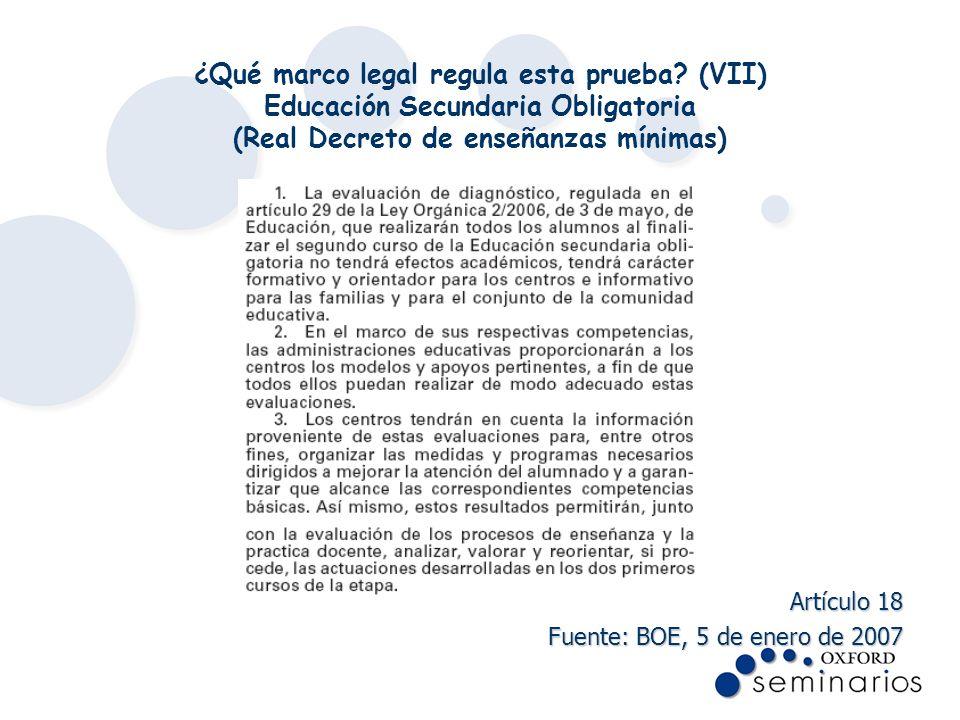 ¿Qué marco legal regula esta prueba? (VII) Educación Secundaria Obligatoria (Real Decreto de enseñanzas mínimas) Artículo 18 Fuente: BOE, 5 de enero d