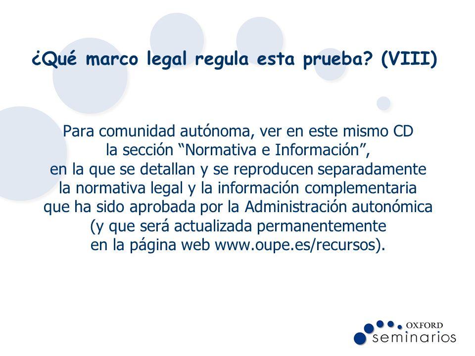 ¿Qué marco legal regula esta prueba? (VIII) Para comunidad autónoma, ver en este mismo CD la sección Normativa e Información, en la que se detallan y