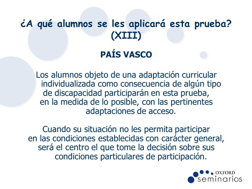 ¿A qué alumnos se les aplicará esta prueba? (XIII) PAÍS VASCO Los alumnos objeto de una adaptación curricular individualizada como consecuencia de alg