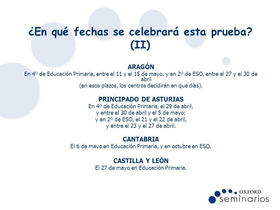 ¿En qué fechas se celebrará esta prueba? (II) ARAGÓN En 4º de Educación Primaria, entre el 11 y el 15 de mayo, y en 2º de ESO, entre el 27 y el 30 de