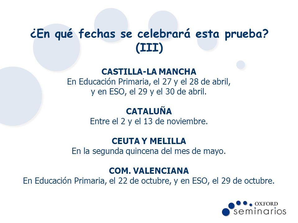 ¿En qué fechas se celebrará esta prueba? (III) CASTILLA-LA MANCHA En Educación Primaria, el 27 y el 28 de abril, y en ESO, el 29 y el 30 de abril. CAT