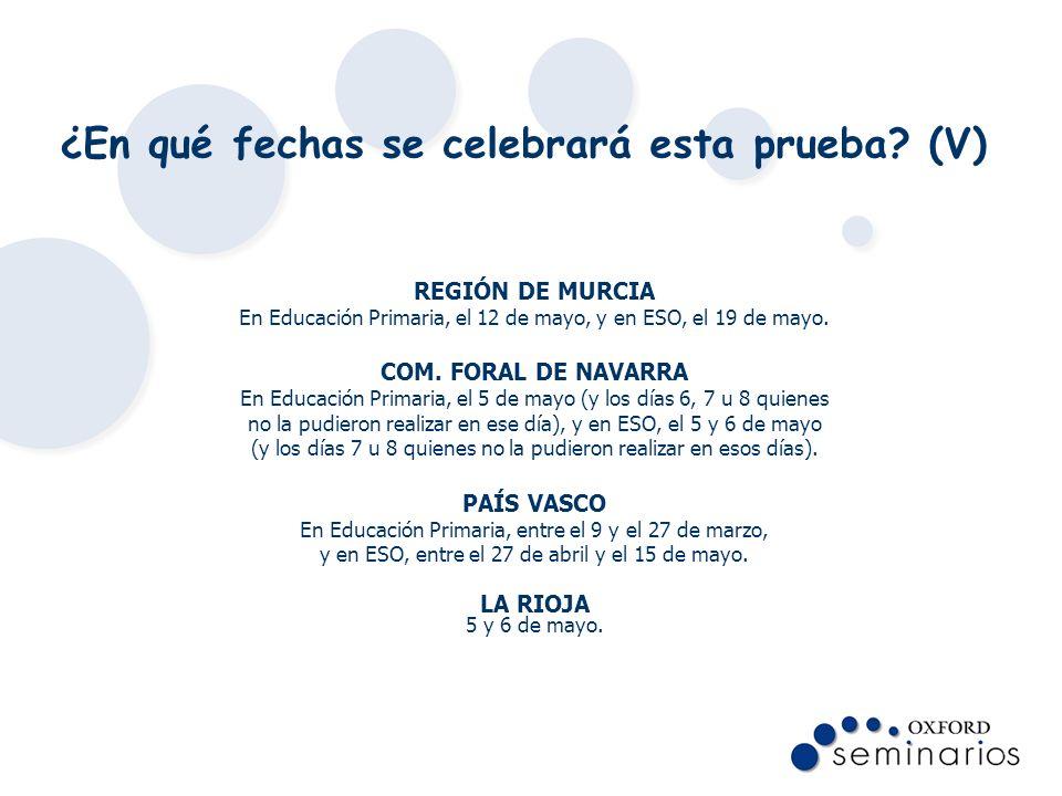 ¿En qué fechas se celebrará esta prueba? (V) REGIÓN DE MURCIA En Educación Primaria, el 12 de mayo, y en ESO, el 19 de mayo. COM. FORAL DE NAVARRA En