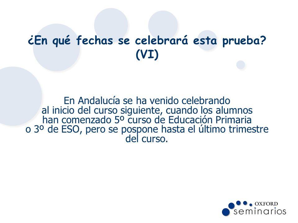 ¿En qué fechas se celebrará esta prueba? (VI) En Andalucía se ha venido celebrando al inicio del curso siguiente, cuando los alumnos han comenzado 5º