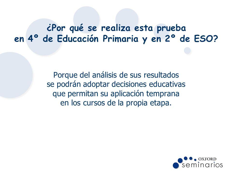 ¿Por qué se realiza esta prueba en 4º de Educación Primaria y en 2º de ESO? Porque del análisis de sus resultados se podrán adoptar decisiones educati