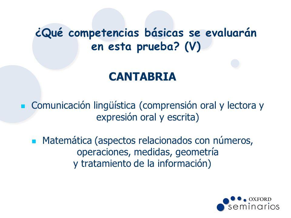 ¿Qué competencias básicas se evaluarán en esta prueba? (V) CANTABRIA Comunicación lingüística (comprensión oral y lectora y expresión oral y escrita)