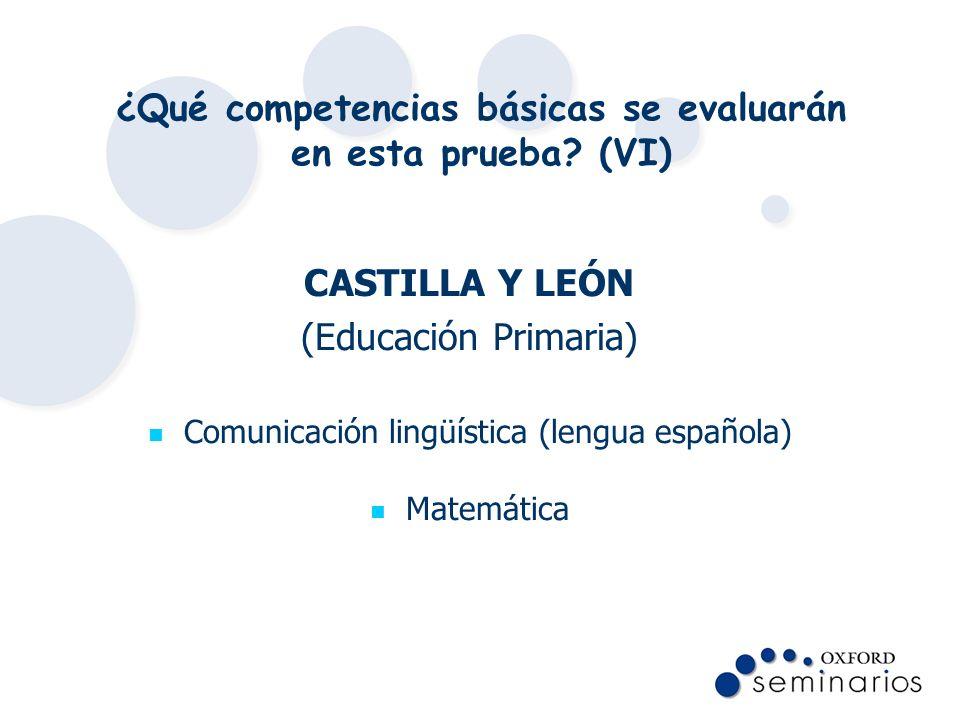 ¿Qué competencias básicas se evaluarán en esta prueba? (VI) CASTILLA Y LEÓN (Educación Primaria) Comunicación lingüística (lengua española) Matemática