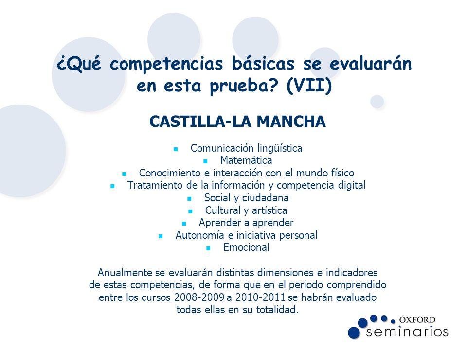 ¿Qué competencias básicas se evaluarán en esta prueba? (VII) CASTILLA-LA MANCHA Comunicación lingüística Matemática Conocimiento e interacción con el