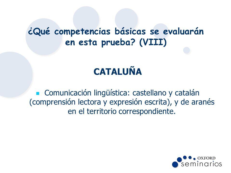 ¿Qué competencias básicas se evaluarán en esta prueba? (VIII) CATALUÑA Comunicación lingüística: castellano y catalán (comprensión lectora y expresión