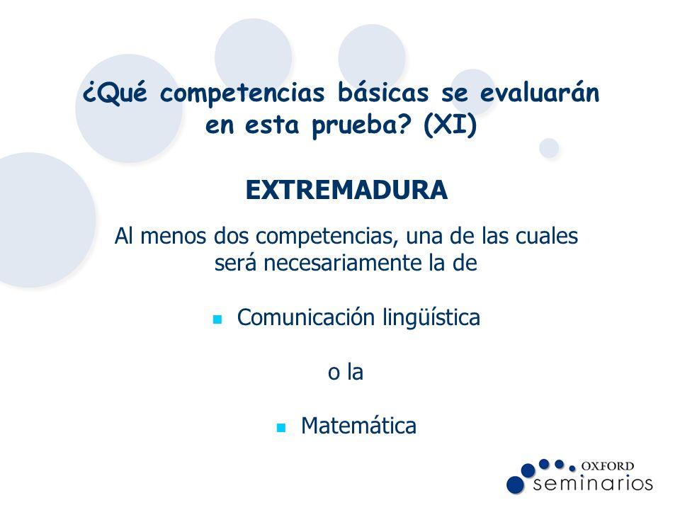 ¿Qué competencias básicas se evaluarán en esta prueba? (XI) EXTREMADURA Al menos dos competencias, una de las cuales será necesariamente la de Comunic