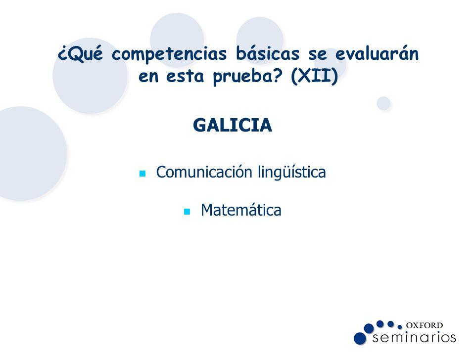 ¿Qué competencias básicas se evaluarán en esta prueba? (XII) GALICIA Comunicación lingüística Matemática
