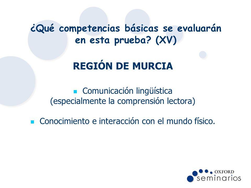 ¿Qué competencias básicas se evaluarán en esta prueba? (XV) REGIÓN DE MURCIA Comunicación lingüística (especialmente la comprensión lectora) Conocimie
