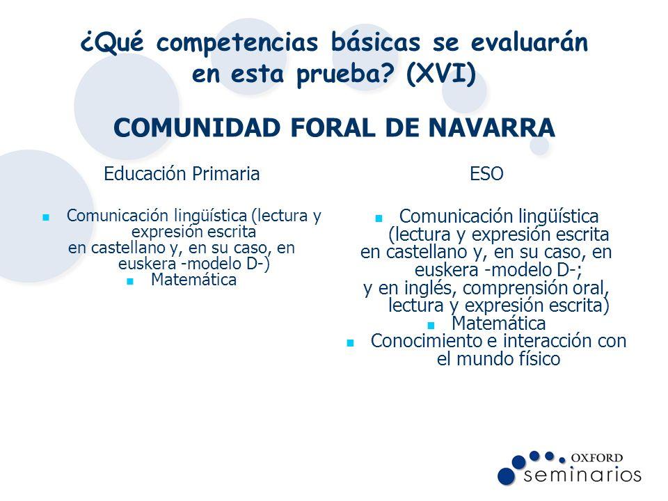 ¿Qué competencias básicas se evaluarán en esta prueba? (XVI) COMUNIDAD FORAL DE NAVARRA Educación Primaria Comunicación lingüística (lectura y expresi