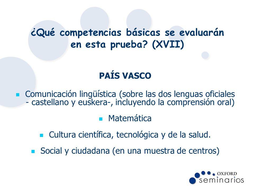 ¿Qué competencias básicas se evaluarán en esta prueba? (XVII) PAÍS VASCO Comunicación lingüística (sobre las dos lenguas oficiales - castellano y eusk