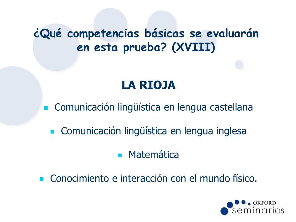 ¿Qué competencias básicas se evaluarán en esta prueba? (XVIII) LA RIOJA Comunicación lingüística en lengua castellana Comunicación lingüística en leng