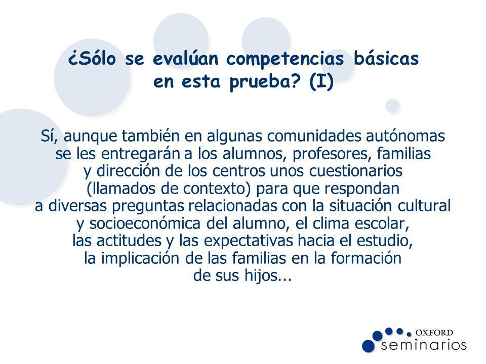 ¿Sólo se evalúan competencias básicas en esta prueba? (I) Sí, aunque también en algunas comunidades autónomas se les entregarán a los alumnos, profeso