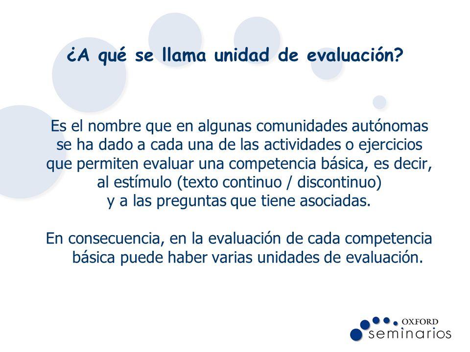 ¿A qué se llama unidad de evaluación? Es el nombre que en algunas comunidades autónomas se ha dado a cada una de las actividades o ejercicios que perm