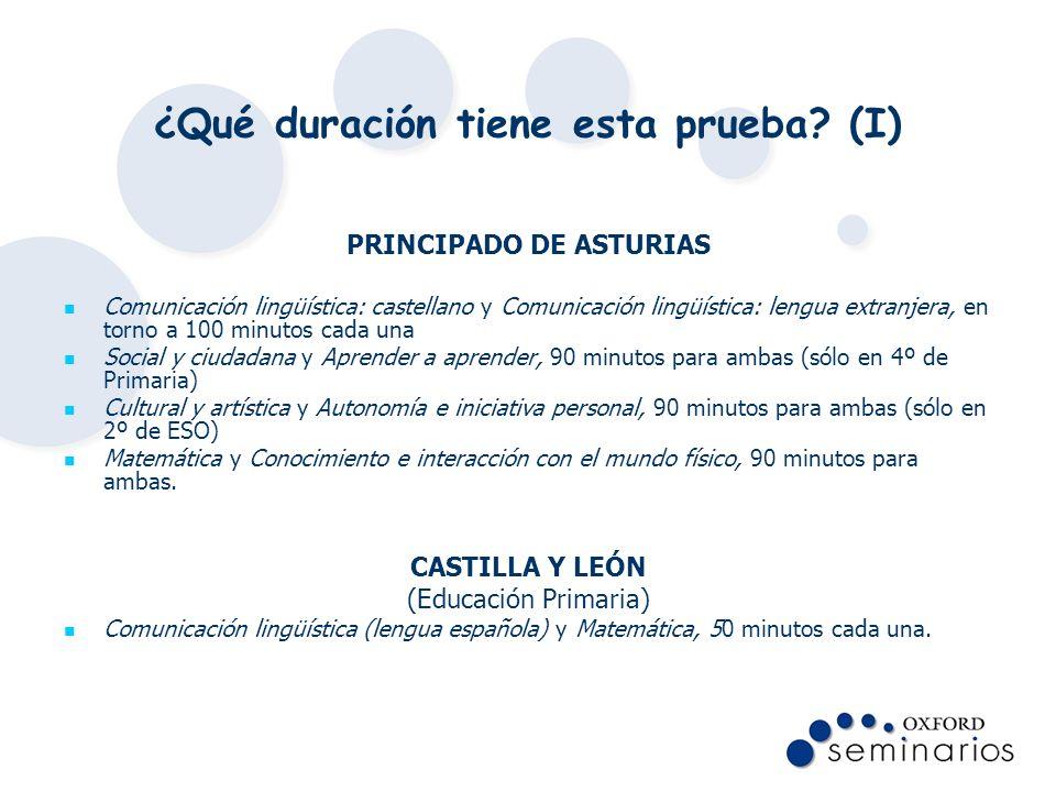 ¿Qué duración tiene esta prueba? (I) PRINCIPADO DE ASTURIAS Comunicación lingüística: castellano y Comunicación lingüística: lengua extranjera, en tor