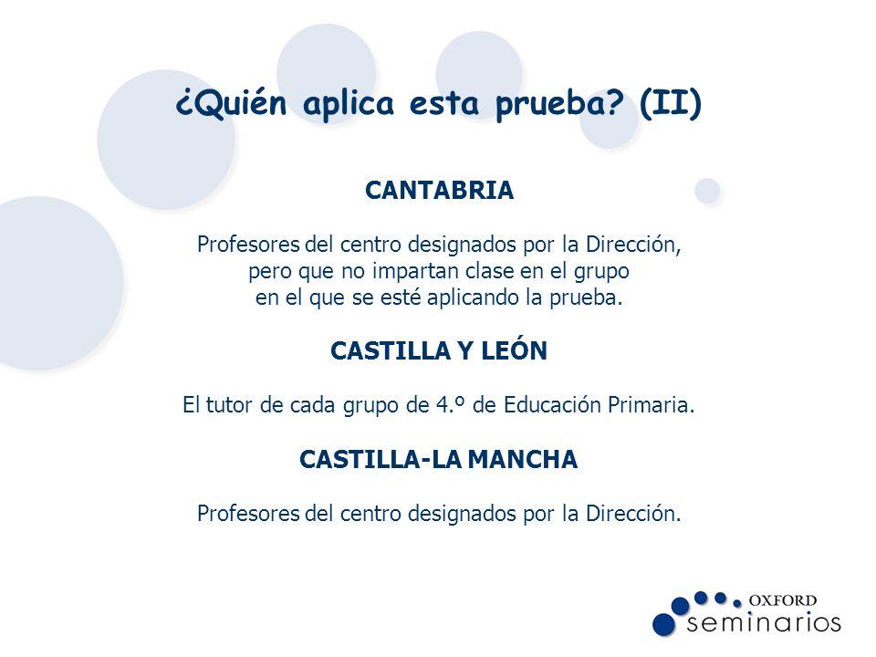 ¿Quién aplica esta prueba? (II) CANTABRIA Profesores del centro designados por la Dirección, pero que no impartan clase en el grupo en el que se esté