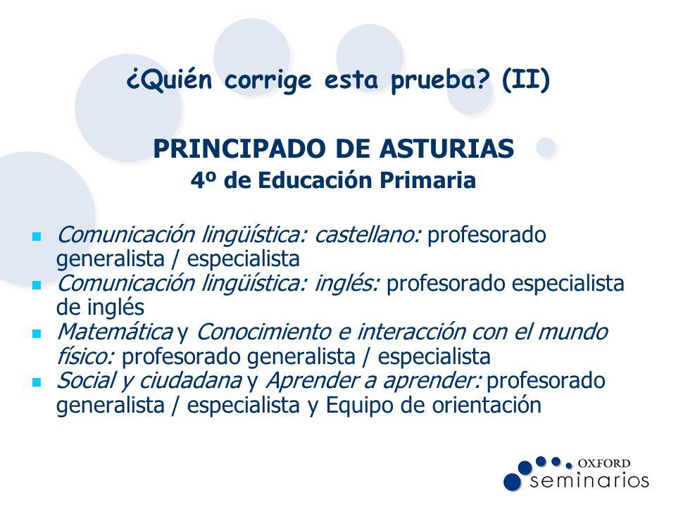 ¿Quién corrige esta prueba? (II) PRINCIPADO DE ASTURIAS 4º de Educación Primaria Comunicación lingüística: castellano: profesorado generalista / espec