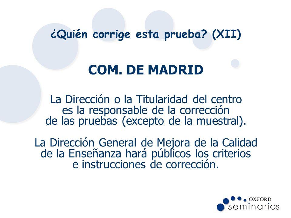 ¿Quién corrige esta prueba? (XII) COM. DE MADRID La Dirección o la Titularidad del centro es la responsable de la corrección de las pruebas (excepto d