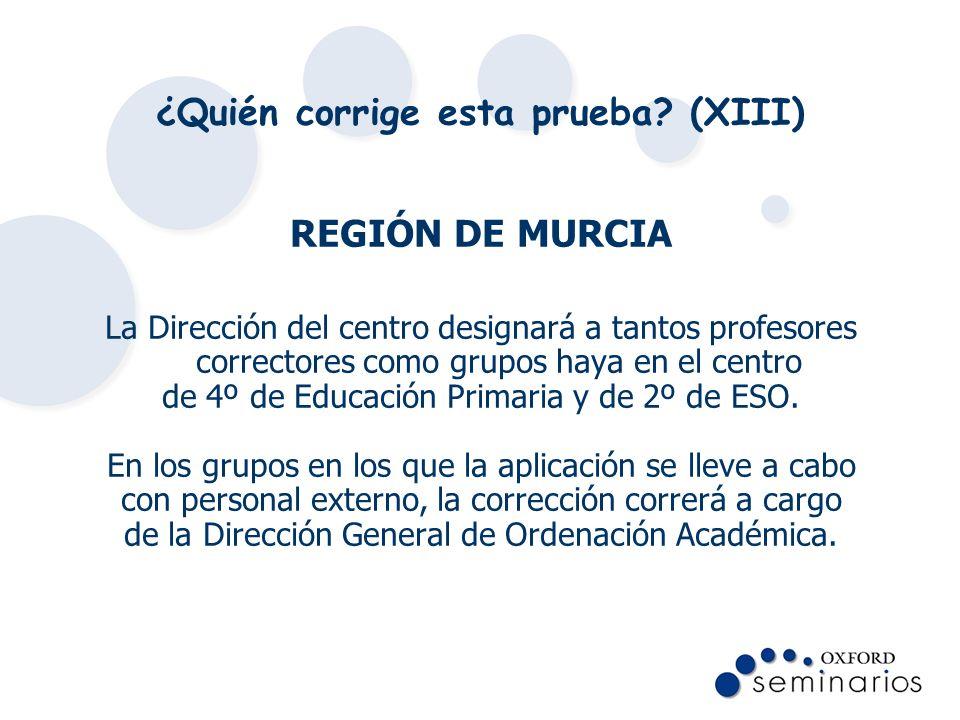 ¿Quién corrige esta prueba? (XIII) REGIÓN DE MURCIA La Dirección del centro designará a tantos profesores correctores como grupos haya en el centro de