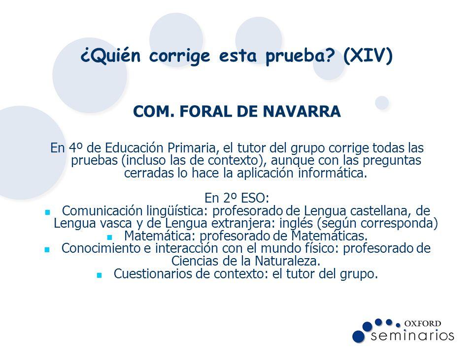¿Quién corrige esta prueba? (XIV) COM. FORAL DE NAVARRA En 4º de Educación Primaria, el tutor del grupo corrige todas las pruebas (incluso las de cont