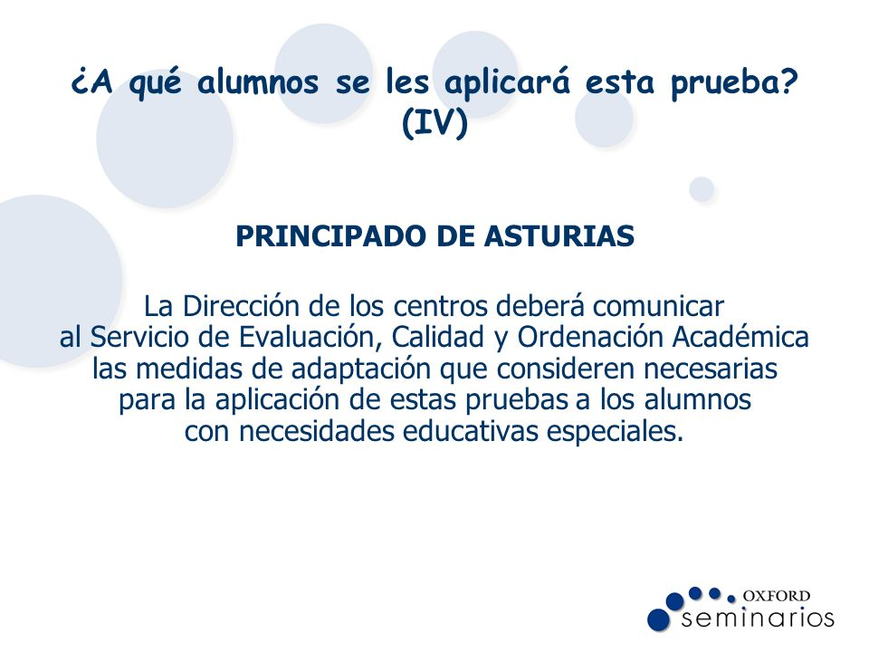 ¿A qué alumnos se les aplicará esta prueba? (IV) PRINCIPADO DE ASTURIAS La Dirección de los centros deberá comunicar al Servicio de Evaluación, Calida