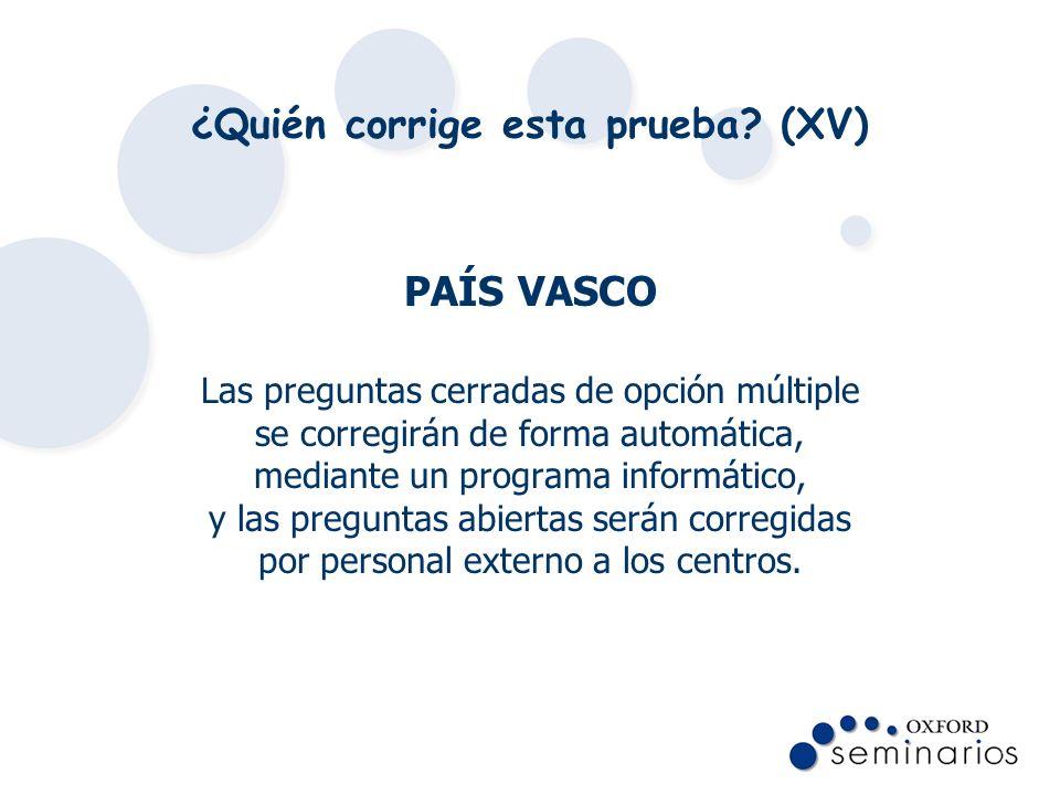 ¿Quién corrige esta prueba? (XV) PAÍS VASCO Las preguntas cerradas de opción múltiple se corregirán de forma automática, mediante un programa informát