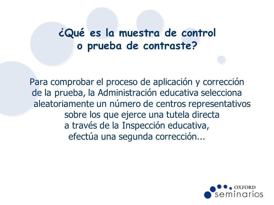 ¿Qué es la muestra de control o prueba de contraste? Para comprobar el proceso de aplicación y corrección de la prueba, la Administración educativa se