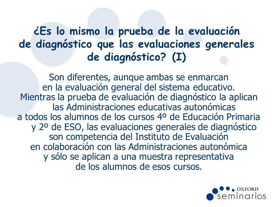 ¿Es lo mismo la prueba de la evaluación de diagnóstico que las evaluaciones generales de diagnóstico? (I) Son diferentes, aunque ambas se enmarcan en