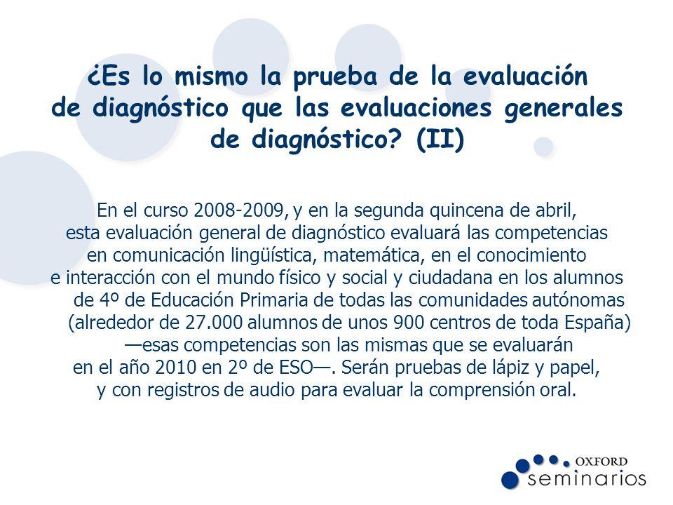 ¿Es lo mismo la prueba de la evaluación de diagnóstico que las evaluaciones generales de diagnóstico? (II) En el curso 2008-2009, y en la segunda quin