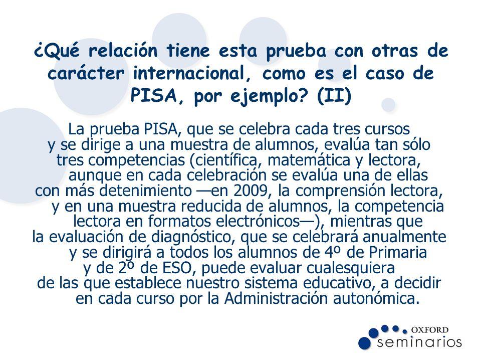 ¿Qué relación tiene esta prueba con otras de carácter internacional, como es el caso de PISA, por ejemplo? (II) La prueba PISA, que se celebra cada tr